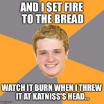 Advice Peeta Meme | AND I SET FIRE TO THE BREAD WATCH IT BURN WHEN I THREW IT AT KATNISS'S HEAD... | image tagged in memes,advice peeta | made w/ Imgflip meme maker