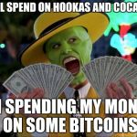 Money Money Meme | YALL SPEND ON HOOKAS AND COCAINE IM SPENDING MY MONEY ON SOME BITCOINS | image tagged in memes,money money | made w/ Imgflip meme maker