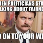 Trump is no different. | WHEN POLITICIANS START TALKING ABOUT FAIRNESS HOLD ON TO YOUR WALLET | image tagged in i'm a simple man | made w/ Imgflip meme maker