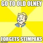 FALLOUT 3 | GO TO OLD OLNEY FORGETS STIMPAKS | image tagged in fallout 3 | made w/ Imgflip meme maker