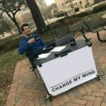 Change my mind meme