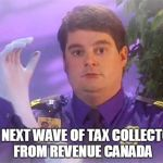 TSA Douche Meme | THE NEXT WAVE OF TAX COLLECTORS FROM REVENUE CANADA | image tagged in memes,tsa douche | made w/ Imgflip meme maker