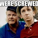 Gilligans Island week (March 5th-12th) | WERE SCREWED | image tagged in gilligans island | made w/ Imgflip meme maker