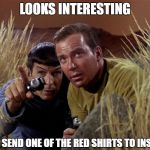 Spock and Kirk | LOOKS INTERESTING SEND ONE OF THE RED SHIRTS TO INSPECT | image tagged in spock and kirk | made w/ Imgflip meme maker