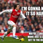 Tomas Rosicky Meme | I'M GONNA KICK IT SO HARD MAYBE I SHOULD MOVE JUST A LITTLE BIT TO THE RIGHT, | image tagged in memes,tomas rosicky,scumbag | made w/ Imgflip meme maker