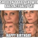 Thinking lady | SHOULDN'T BABY SHOWER BAGS ACTUALLY SAY HAPPY BIRTHDAY | image tagged in thinking lady | made w/ Imgflip meme maker