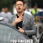 Tony Stark relax | THE MOMENT YOU FINISHED THE E.O.G.T | image tagged in tony stark relax | made w/ Imgflip meme maker