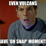 Shocked Spock  | EVEN VULCANS HAVE 'OH SNAP' MOMENTS | image tagged in shocked spock | made w/ Imgflip meme maker