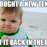 Success Kid Original Meme | BOUGHT A NEW TENT GOT IT BACK IN THE BAG | image tagged in memes,success kid original | made w/ Imgflip meme maker