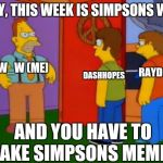 "The Simpsons week starts NOW! Label your memes ""A W_w event""! 