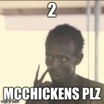 Look At Me Meme | 2 MCCHICKENS PLZ | image tagged in memes,look at me | made w/ Imgflip meme maker