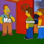 I mentioned Raydog and DashHopes! | Raydog DashHopes Me | image tagged in memes,simpsons grandpa | made w/ Imgflip meme maker