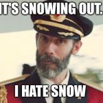 Captain Obvious | IT'S SNOWING OUT. I HATE SNOW | image tagged in captain obvious | made w/ Imgflip meme maker