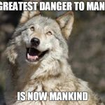 Optimistic Moon Moon | THE GREATEST DANGER TO MANKIND IS NOW MANKIND | made w/ Imgflip meme maker