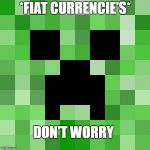 Scumbag Minecraft Meme | *FIAT CURRENCIE'S* DON'T WORRY | image tagged in memes,scumbag minecraft | made w/ Imgflip meme maker
