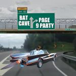 Join the fun, Page 9 Party on Monday March 19th at 9pm Eastern Time. | BAT CAVE PAGE 9 PARTY | image tagged in left exit 12 batmobile,page 9 party | made w/ Imgflip meme maker