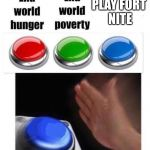 Blue button meme | PLAY FORT NITE | image tagged in blue button meme | made w/ Imgflip meme maker