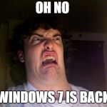 Oh No Meme | OH NO WINDOWS 7 IS BACK | image tagged in memes,oh no | made w/ Imgflip meme maker
