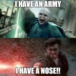 Harry Potter meme | I HAVE AN ARMY I HAVE A NOSE!! | image tagged in harry potter meme | made w/ Imgflip meme maker