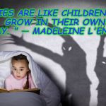 "The Mind's Eye Tells the Story | ""STORIES ARE LIKE CHILDREN.THEY GROW IN THEIR OWN WAY. ""— MADELEINE L'ENGLE 