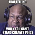 Cringy voice acting makes your muscles twitch. | THAT FEELING WHEN YOU CAN'T STAND CREAM'S VOICE | image tagged in cringe,cream the crabbit | made w/ Imgflip meme maker