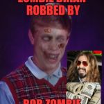 Zombie Bad Luck Brian Meme | ZOMBIE BRIAN ROBBED BY ROB ZOMBIE | image tagged in memes,zombie bad luck brian | made w/ Imgflip meme maker