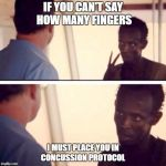 Captain Phillips - I'm The Captain Now Meme | IF YOU CAN'T SAY HOW MANY FINGERS I MUST PLACE YOU IN CONCUSSION PROTOCOL | image tagged in memes,captain phillips - i'm the captain now | made w/ Imgflip meme maker