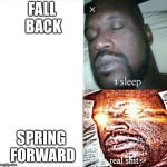 Sleeping Shaq Meme | FALL BACK SPRING FORWARD | image tagged in memes,sleeping shaq | made w/ Imgflip meme maker