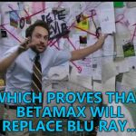 It might happen... :) | WHICH PROVES THAT BETAMAX WILL REPLACE BLU RAY... | image tagged in trying to explain,memes,betamax,blu ray,entertainment,technology | made w/ Imgflip meme maker