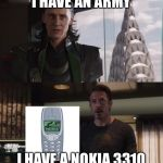 I have an army | I HAVE AN ARMY I HAVE A NOKIA 3310 | image tagged in i have an army | made w/ Imgflip meme maker