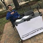 You can't change my mind meme