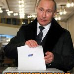 What You Mean Ballot Box Sounds Like Shredding? | OH YOU VOTED FOR OTHER GUY? LET ME JUST PUT YOUR BALLOT THROUGH SLOT FOR YOU | image tagged in putin,election,meme,funny | made w/ Imgflip meme maker