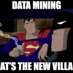 Batman And Superman Meme | DATA MINING THAT'S THE NEW VILLAIN | image tagged in memes,batman and superman | made w/ Imgflip meme maker