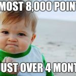 Success Kid Original Meme | ALMOST 8,000 POINTS IN JUST OVER 4 MONTHS | image tagged in memes,success kid original | made w/ Imgflip meme maker