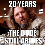 Confused Lebowski Meme | 20 YEARS THE DUDE STILL ABIDES | image tagged in memes,confused lebowski | made w/ Imgflip meme maker