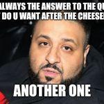 Dj Khaled Another One Meme Generator Imgflip