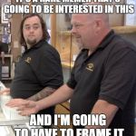 Dead memes week.  A SilicaSandwich & thecoffeemaster event.  March 23-29th | IT'S A RARE MEMER THAT'S GOING TO BE INTERESTED IN THIS AND I'M GOING TO HAVE TO FRAME IT | image tagged in pawn stars rebuttal,dead memes week | made w/ Imgflip meme maker