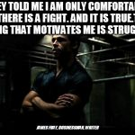 fight club | THEY TOLD ME I AM ONLY COMFORTABLE IF THERE IS A FIGHT. AND IT IS TRUE.THE THING THAT MOTIVATES ME IS STRUGGLE . JAMES FRAY, BUSINESSMAN, WR | image tagged in fight club | made w/ Imgflip meme maker