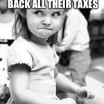Angry Toddler Meme | THE LOOK ON MY FACE WHEN SOMEONE TELLS ME THEY ARE GETTING BACK ALL THEIR TAXES AND THEY WORKED LIKE 3 MONTHS LAST YEAR! | image tagged in memes,angry toddler | made w/ Imgflip meme maker