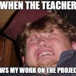 WTF Meme | WHEN THE TEACHER SHOWS MY WORK ON THE PROJECTOR | image tagged in memes,wtf | made w/ Imgflip meme maker