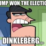 Hey, it makes more sense than everybody else they're blaming! Dead memes week! A thecoffeemaster and SilicaSandwhich event! | TRUMP WON THE ELECTION? DINKLEBERG... | image tagged in dinkleberg,dead memes week | made w/ Imgflip meme maker
