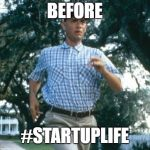 startup life before | BEFORE #STARTUPLIFE | image tagged in run forrest run,startup,startups,startup life | made w/ Imgflip meme maker