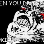 Mega Rage Face Meme | WHEN YOU DROP YOUR COOKIE INTO THE MILK | image tagged in memes,mega rage face | made w/ Imgflip meme maker