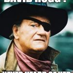 John Wayne  | DAVID HOGG ? NEVER HEARD OF HER | image tagged in john wayne | made w/ Imgflip meme maker