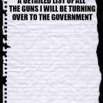 blank paper | A DETAILED LIST OF ALL THE GUNS I WILL BE TURNING OVER TO THE GOVERNMENT | image tagged in blank paper | made w/ Imgflip meme maker