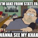 RPG Fan Meme | HI, I'M JAKE FROM STATE FARM WANNA SEE MY KHAKI | image tagged in memes,rpg fan,funny,jake from state farm | made w/ Imgflip meme maker