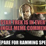 We are cloaking! Our shields are down! | STAR TREK IS IN EVERY SINGLE MEME COMMENTS | image tagged in worf ramming speed,data defective plasma coil,ionic pulse,no problem,klingons bird of prey | made w/ Imgflip meme maker