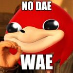 Ugandan Knuckles Does Not Simply... | NO DAE WAE | image tagged in ugandan knuckles does not simply | made w/ Imgflip meme maker