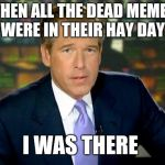 Dead Memes Week, a thecoffeemaster and SilicaSandwhich extravaganza (March 23-29) | WHEN ALL THE DEAD MEMES WERE IN THEIR HAY DAY I WAS THERE | image tagged in memes,brian williams was there,jbmemegeek,dead memes week,dead memes | made w/ Imgflip meme maker