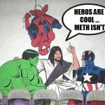 Jesus Hulk Captain America Spider-Man | HEROS ARE COOL ... METH ISN'T | image tagged in jesus hulk captain america spider-man | made w/ Imgflip meme maker